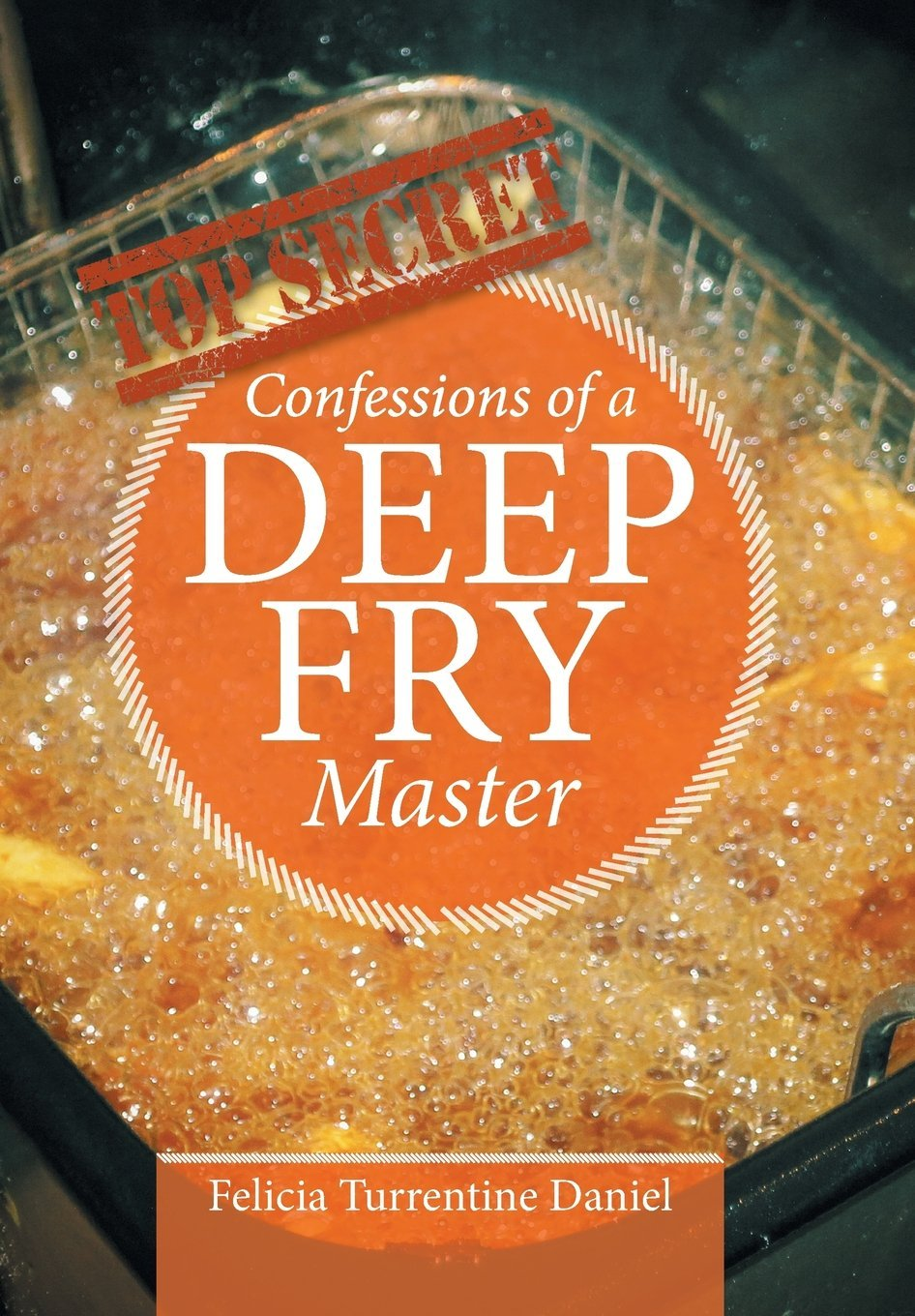 Confessions of a Deep Fried Master by Felicia Turrentine-Daniel